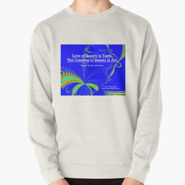 Love of Beauty is Taste. The Creation of Beauty is Art. Pullover Sweatshirt