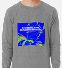 Love of Beauty is Taste. The Creation of Beauty is Art. Lightweight Sweatshirt