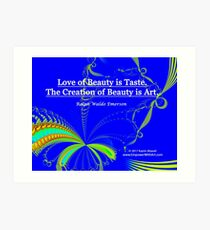 Love of Beauty is Taste. The Creation of Beauty is Art. Art Print