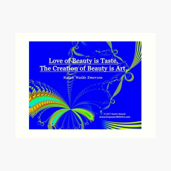 Love of Beauty is Taste. The Creation of Beauty is Art. Art Print