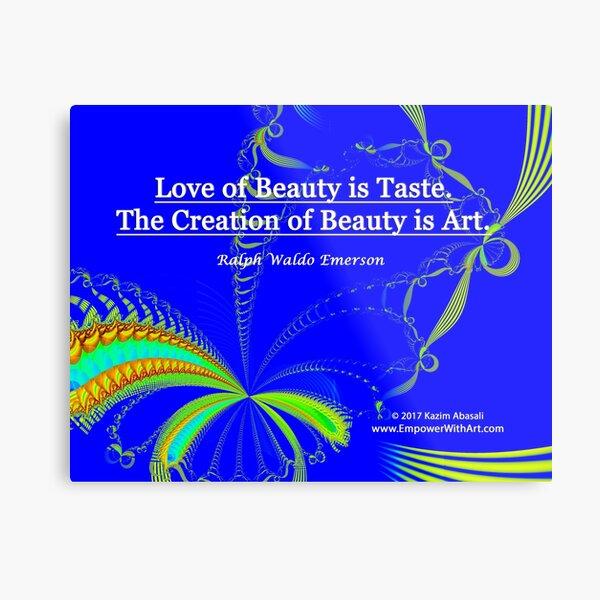 Love of Beauty is Taste. The Creation of Beauty is Art. Metal Print