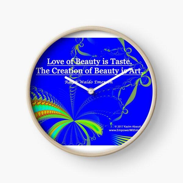 Love of Beauty is Taste. The Creation of Beauty is Art. Clock