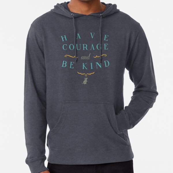 Have Courage and Be Kind Lightweight Hoodie