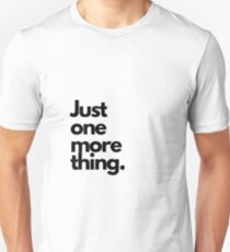 Just one more thing.. Unisex T-Shirt