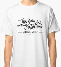 """Virginia Woolf: """"Thinking Is My Fighting"""" Calligraphy Classic T-Shirt"""