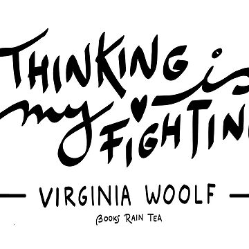 """Virginia Woolf: """"Thinking Is My Fighting"""" Calligraphy by booksraintea"""