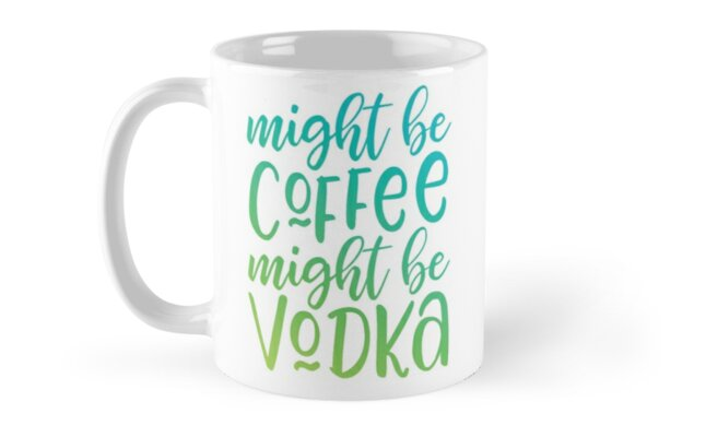 Might Be Coffee, Might Be Vodka - Blue by dingdesigns