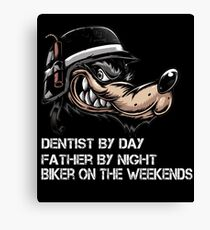 Dentist By Day. Father By Night. Biker On The Weekends Wolf Canvas Print
