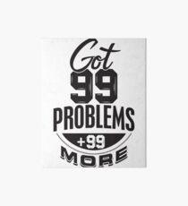 Got 99 Problems + 99 More - Novelty  Art Board
