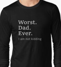 Worst dad ever. worse father ever Long Sleeve T-Shirt