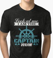 Look At Me I Am The Captain Now T-Shirt  Tri-blend T-Shirt