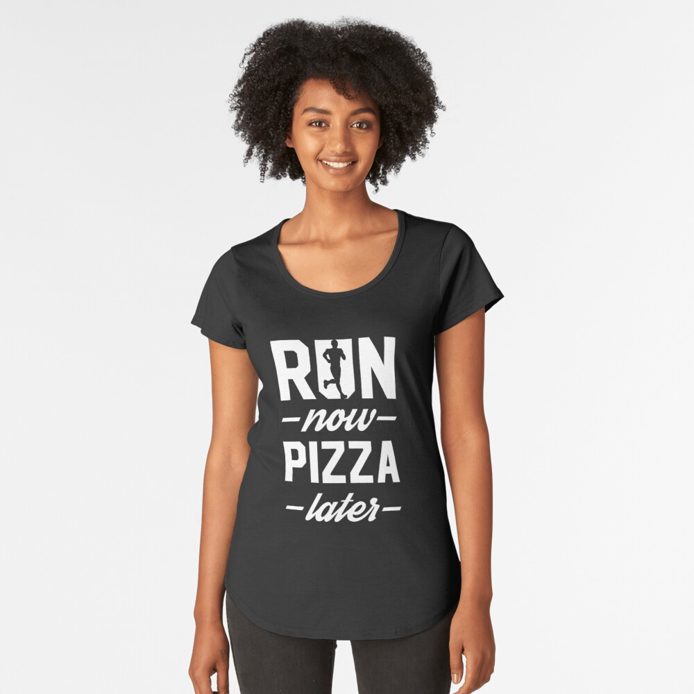 Run Now Pizza Later Women's Premium T-Shirt Front