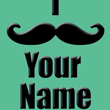 I Mustache Your Name - Funny Moustache T-Shirt by deanworld