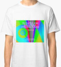 The True Work of Art Classic T-Shirt