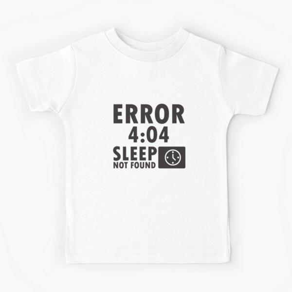 Error 4:04 - Sleep not found Kids T-Shirt