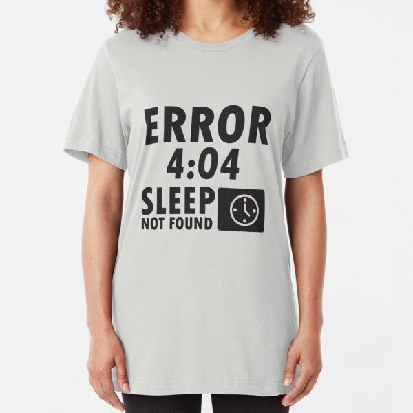 Error 4:04 - Sleep not found Slim Fit T-Shirt
