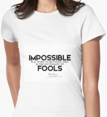 impossible is for fools - napoleon Women's Fitted T-Shirt