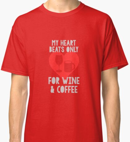 Heart Beats (for Coffee & Wine) Classic T-Shirt