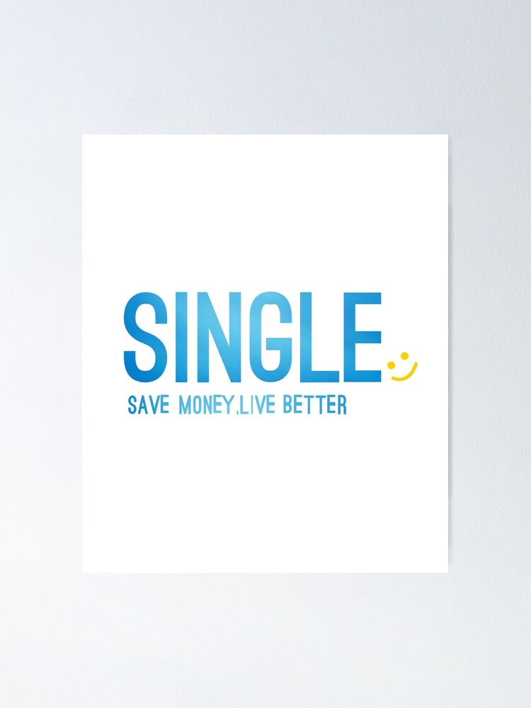 Single Save Money Live Better Funny Relationship Status Tee Unisex T Shirt And More Poster By Burhanjaved Redbubble