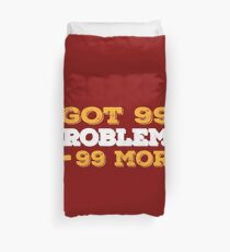 Got 99 Problems + 99 More - Novelty  Duvet Cover