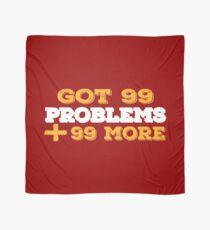 Got 99 Problems + 99 More - Novelty  Scarf