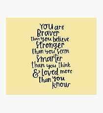 You are Braver than you believe Photographic Print