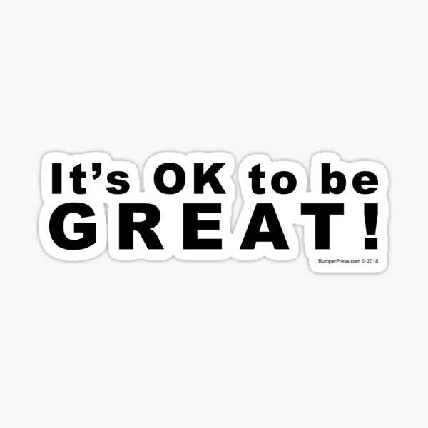 It's OK to be Great! Sticker