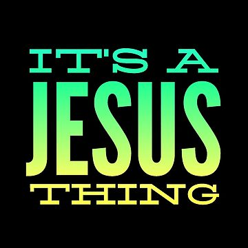 It's a Jesus Thing - colorful by CrispyTina