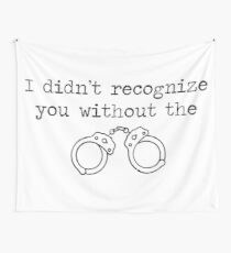 RENT - I didn't recognize you without the handcuffs Wall Tapestry