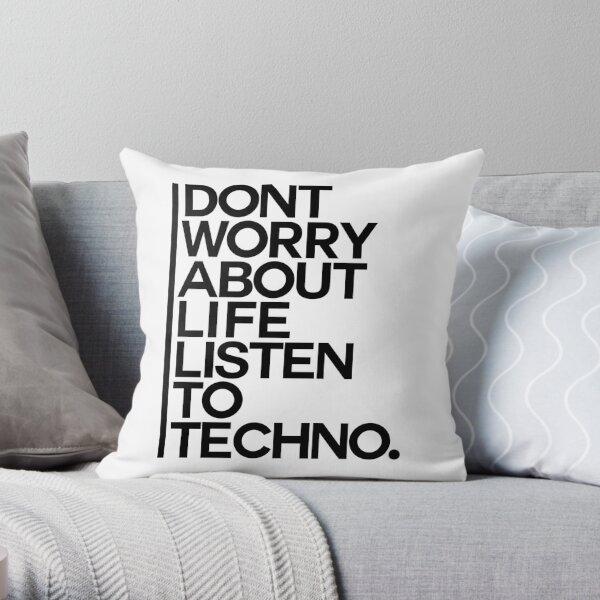 Don´t worry about Life. Listen to Techno #1 Dekokissen