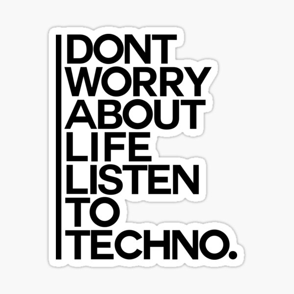 Don´t worry about Life. Listen to Techno #1 Sticker