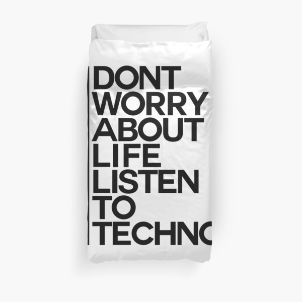 Don´t worry about Life. Listen to Techno #1 Bettbezug