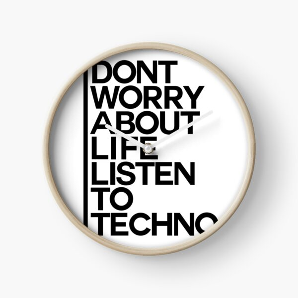 Don´t worry about Life. Listen to Techno #1 Uhr
