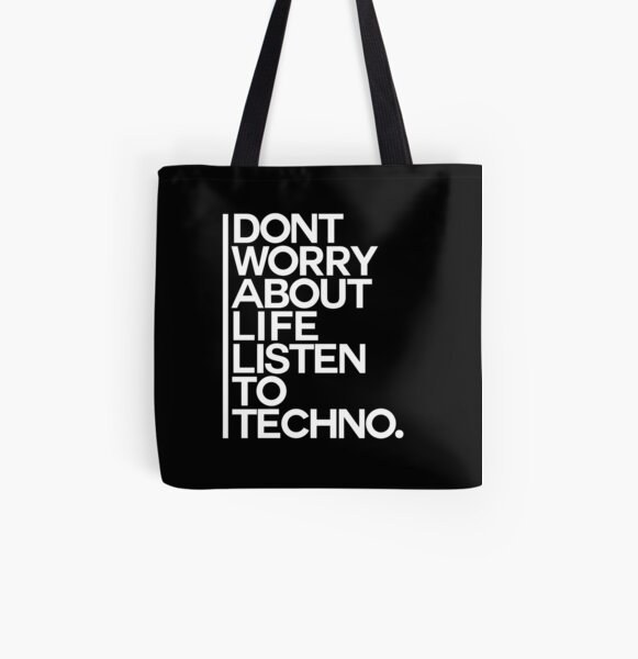 Don´t worry about Life. Listen to Techno #2 Allover-Print Tote Bag