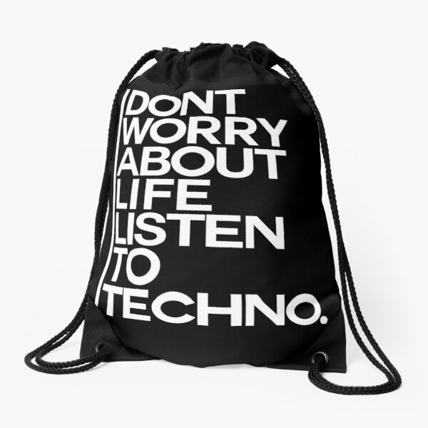 Don´t worry about Life. Listen to Techno #2 Turnbeutel