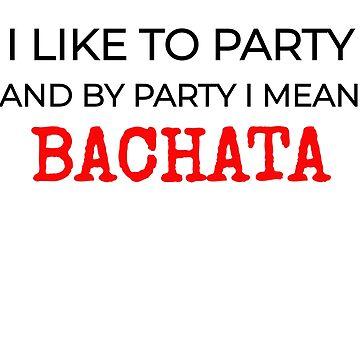 BACHATA DANCE BACHATA PARTY by PRINTS2HOT
