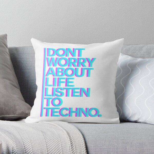 Don´t worry about Life. Listen to Techno #3 Dekokissen