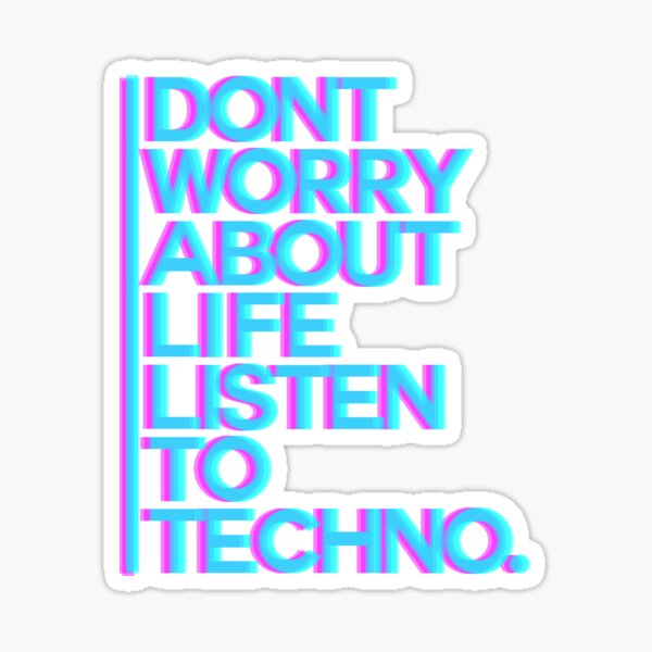 Don´t worry about Life. Listen to Techno #3 Sticker