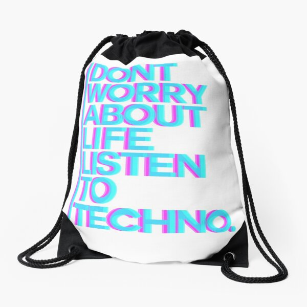Don´t worry about Life. Listen to Techno #3 Turnbeutel