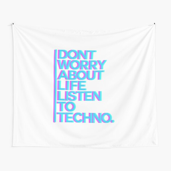 Don´t worry about Life. Listen to Techno #3 Wandbehang