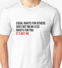 Equal Rights Does Not Mean Less Rights For You It's Not Pie V2  Unisex T-Shirt