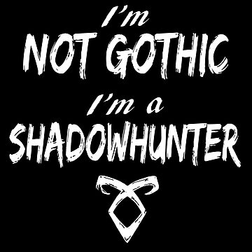 I'm not gothic, I'm a shadowhunter by Saraelle