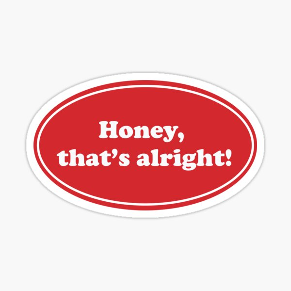 Honey thats alright Sticker