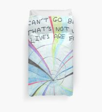 I can't go back - that's not what lives are for Duvet Cover