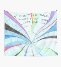 I can't go back - that's not what lives are for Wall Tapestry