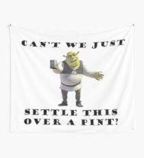 Shrek- Can't we just settle this over a pint? Tapestry