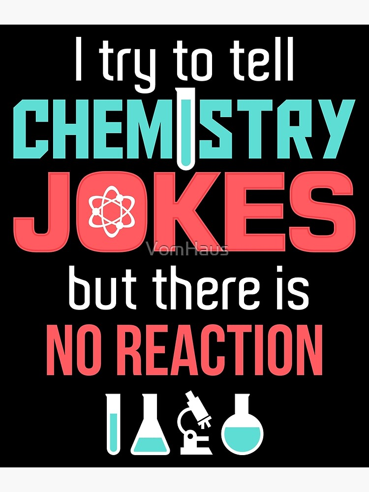 c5b582ae8 i try to tell chemistry jokes but there is no reaction