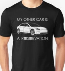 My Other Car Is A Reservation - Tesla Model 3 - Elon Musk Unisex T-Shirt