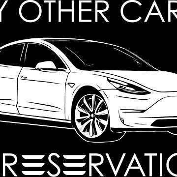 My Other Car Is A Reservation - Tesla Model 3 - Elon Musk by elonscloset