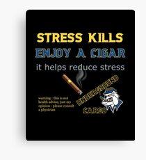 Stress Kills Enjoy a Cigar Canvas Print